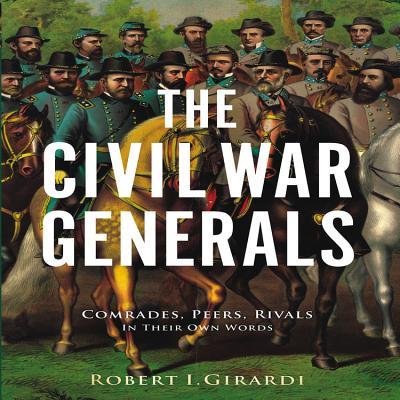 The Civil War Generals By Girardi, Robert I.