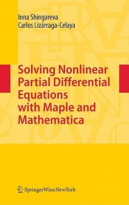 Solving Nonlinear Partial Differential Equations With Maple and Mathematica By Shingareva, Inna K. (EDT)/ Lizarraga-celaya, Carlos (EDT)